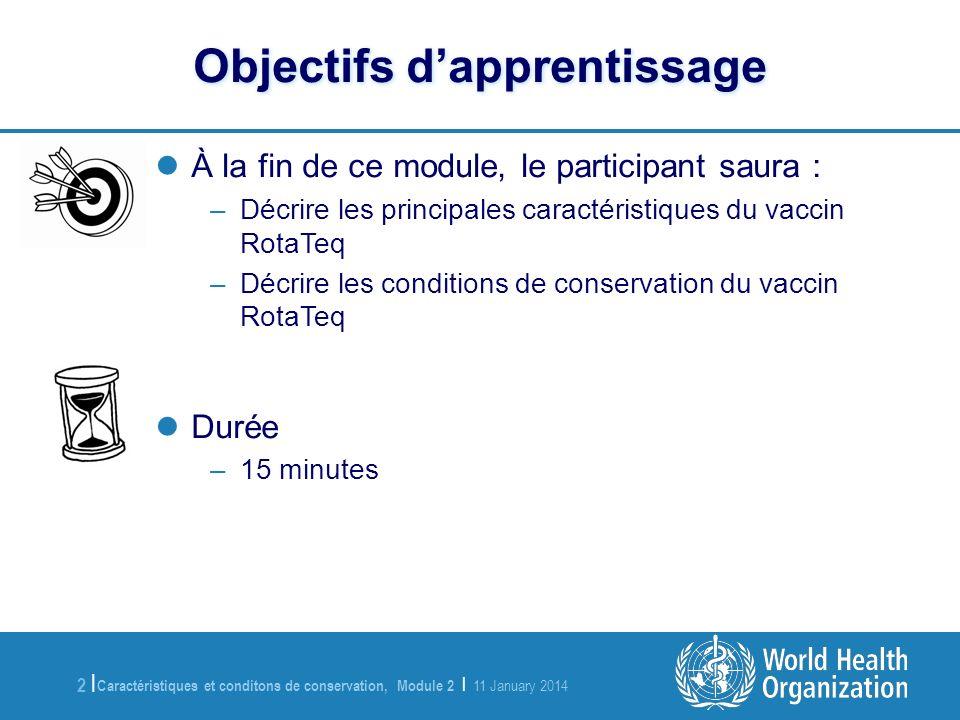 Caractéristiques et conditons de conservation, Module 2 | 11 January 2014 13 | Messages clés Le vaccin antirotavirus est un vaccin oral en formulation liquide.