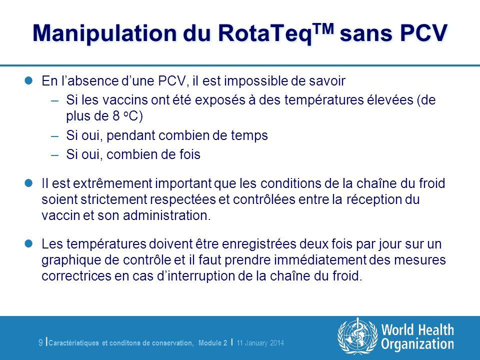 Caractéristiques et conditons de conservation, Module 2   11 January 2014 9  9   Manipulation du RotaTeq TM sans PCV En labsence dune PCV, il est impo