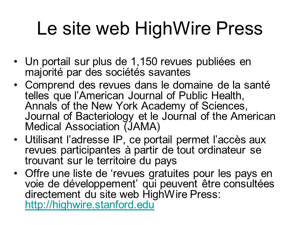 Le site web HighWire Press Un portail sur plus de 1,150 revues publiées en majorité par des sociétés savantes Comprend des revues dans le domaine de l