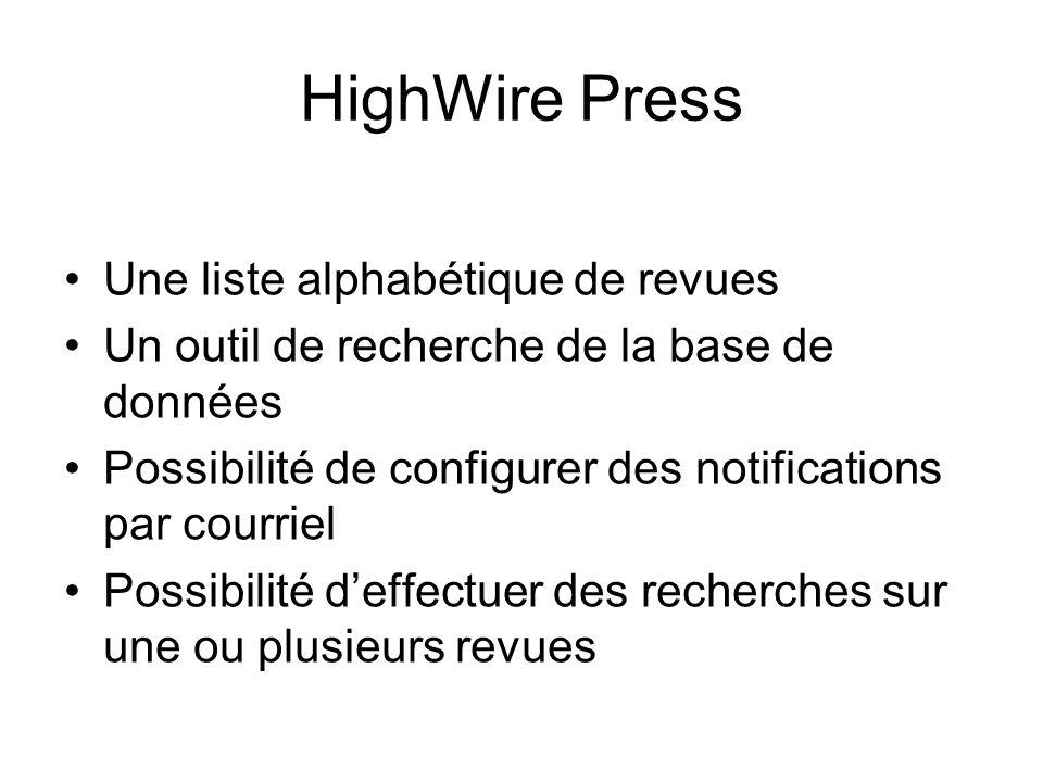 HighWire Press Une liste alphabétique de revues Un outil de recherche de la base de données Possibilité de configurer des notifications par courriel Possibilité deffectuer des recherches sur une ou plusieurs revues