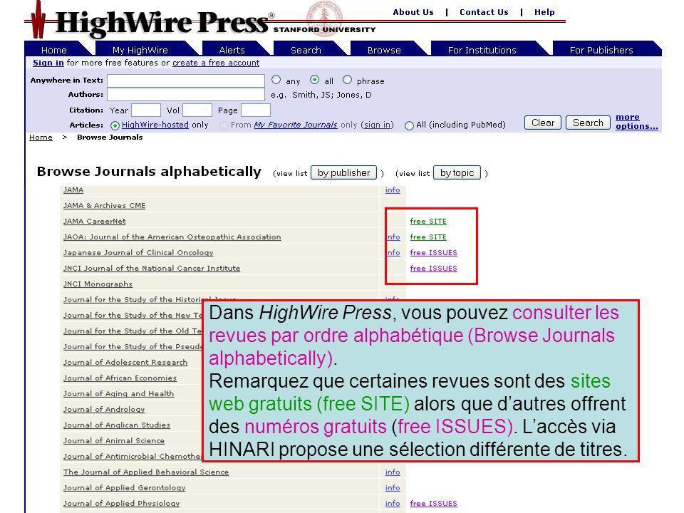HighWire Press 4 Dans HighWire Press, vous pouvez consulter les revues par ordre alphabétique (Browse Journals alphabetically). Remarquez que certaine