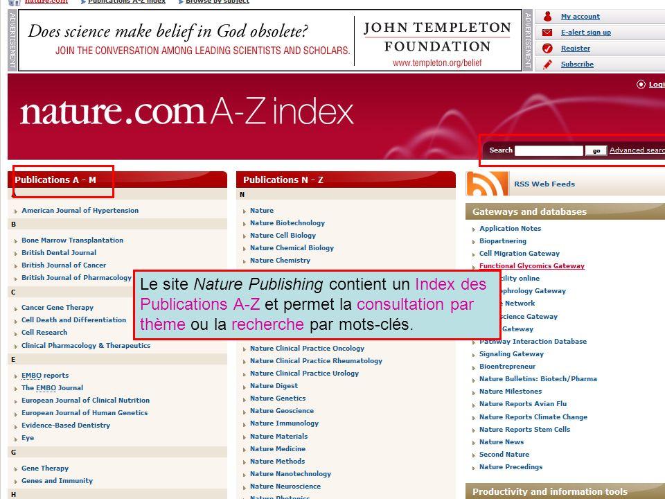 Nature Publishing Title A-Z List Le site Nature Publishing contient un Index des Publications A-Z et permet la consultation par thème ou la recherche par mots-clés.