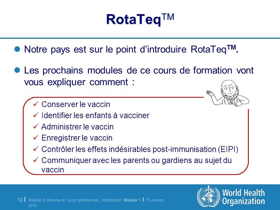 Maladie à rotavirus et vaccin antirotavirus : introduction, Module 1 | 11 January 2014 11 January 2014 12 | Notre pays est sur le point dintroduire Ro
