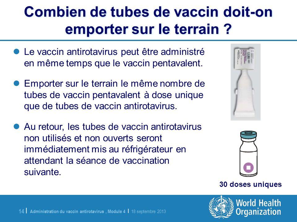 Administration du vaccin antirotavirus, Module 4 | 18 septembre 2013 14 | Combien de tubes de vaccin doit-on emporter sur le terrain ? Le vaccin antir