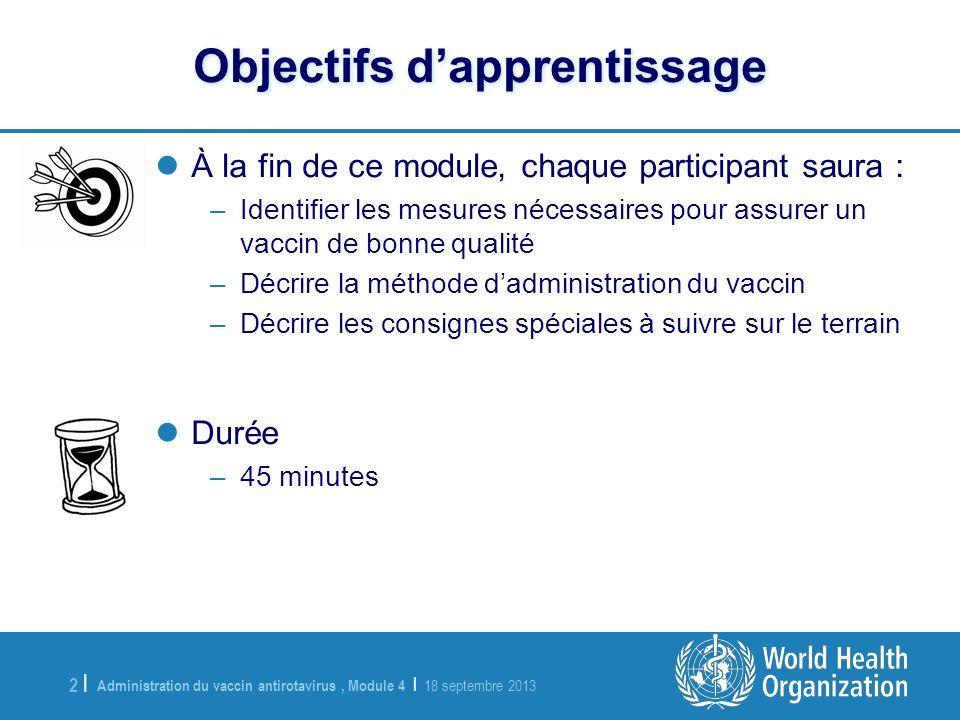 Administration du vaccin antirotavirus, Module 4 | 18 septembre 2013 2 |2 | Objectifs dapprentissage À la fin de ce module, chaque participant saura :