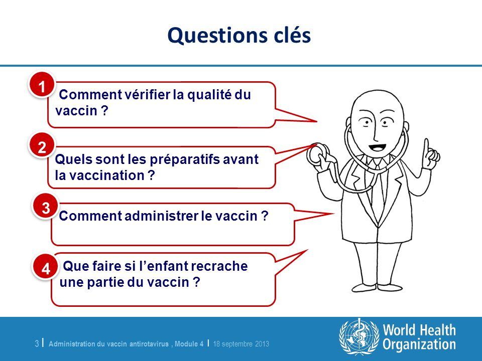 Administration du vaccin antirotavirus, Module 4 | 18 septembre 2013 3 |3 | Comment vérifier la qualité du vaccin ? 1 1 Quels sont les préparatifs ava