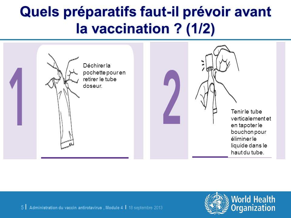 Administration du vaccin antirotavirus, Module 4 | 18 septembre 2013 5 |5 | Quels préparatifs faut-il prévoir avant la vaccination ? (1/2) Quels prépa