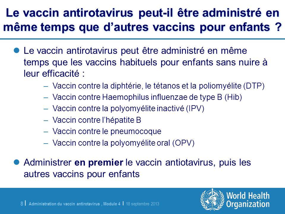 Administration du vaccin antirotavirus, Module 4 | 18 septembre 2013 8 |8 | Le vaccin antirotavirus peut-il être administré en même temps que dautres