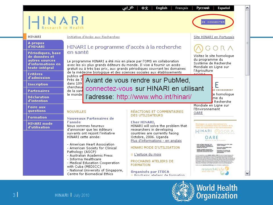 HINARI | July 2010 3 | Avant de vous rendre sur PubMed, connectez-vous sur HINARI en utilisant ladresse: http://www.who.int/hinari/