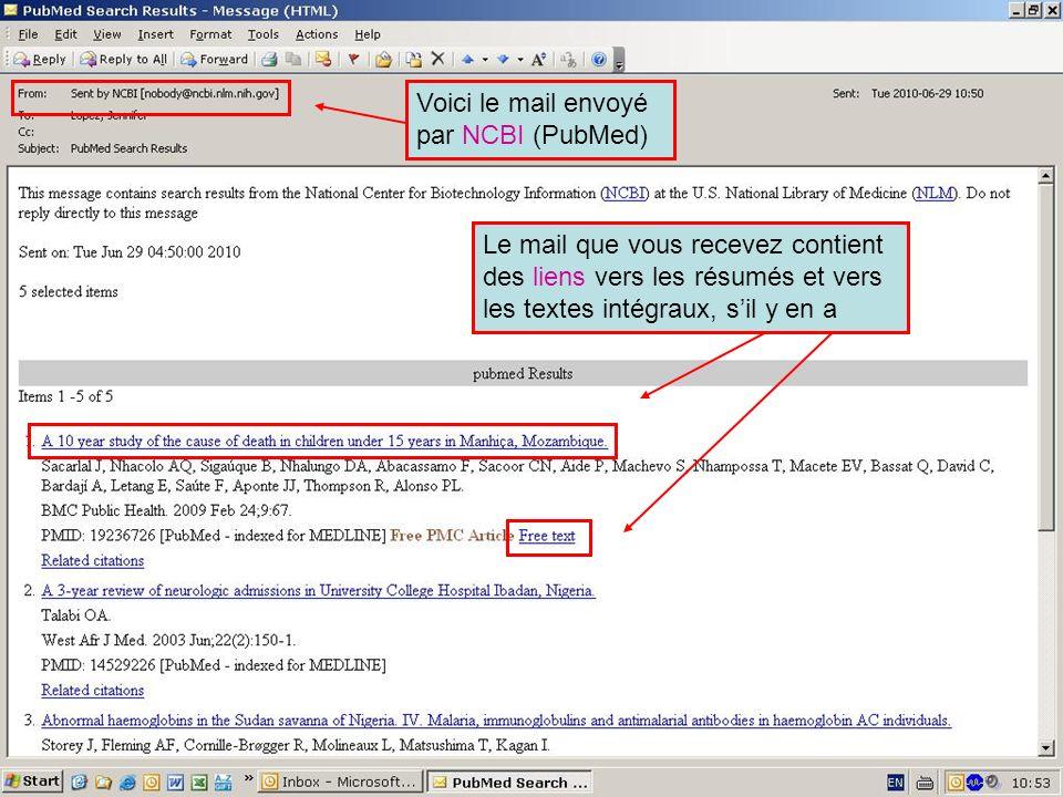 HINARI | July 2010 34 | Voici le mail envoyé par NCBI (PubMed) Le mail que vous recevez contient des liens vers les résumés et vers les textes intégra