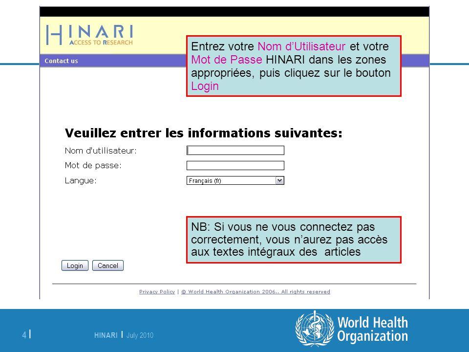 HINARI | July 2010 4 | Entrez votre Nom dUtilisateur et votre Mot de Passe HINARI dans les zones appropriées, puis cliquez sur le bouton Login NB: Si