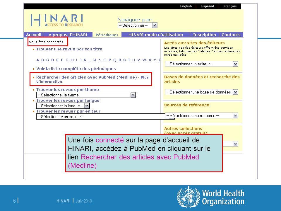 HINARI | July 2010 6 | Une fois connecté sur la page daccueil de HINARI, accédez à PubMed en cliquant sur le lien Rechercher des articles avec PubMed