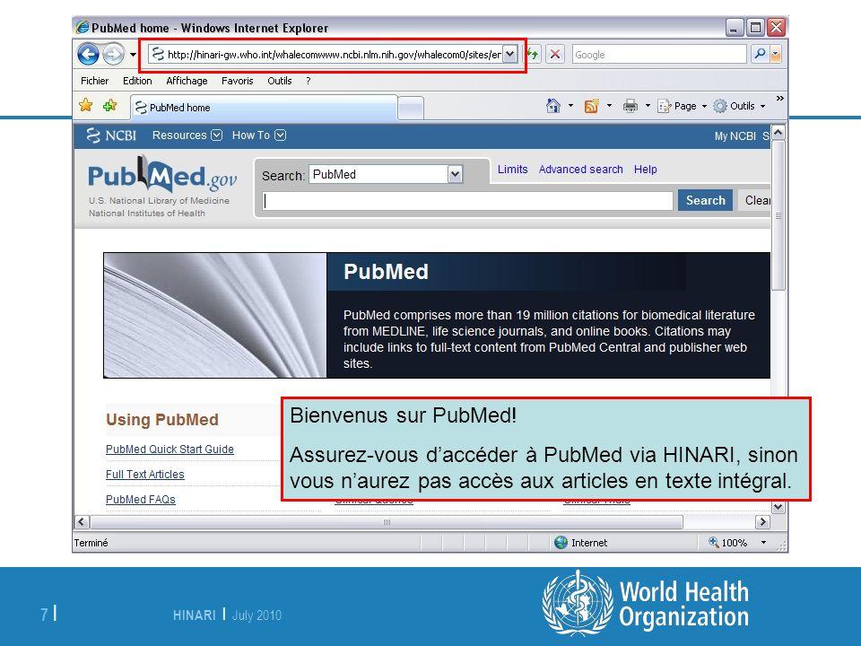 HINARI | July 2010 7 | Bienvenus sur PubMed! Assurez-vous daccéder à PubMed via HINARI, sinon vous naurez pas accès aux articles en texte intégral.