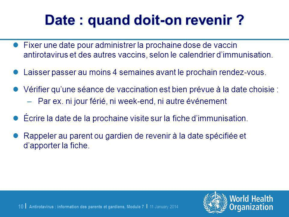 Antirotavirus : information des parents et gardiens, Module 7 | 11 January 2014 10 | Date : quand doit-on revenir .