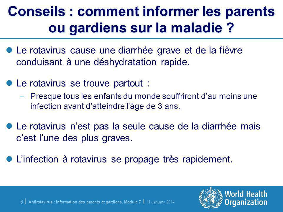 Antirotavirus : information des parents et gardiens, Module 7 | 11 January 2014 6 |6 | Conseils : comment informer les parents ou gardiens sur la maladie .