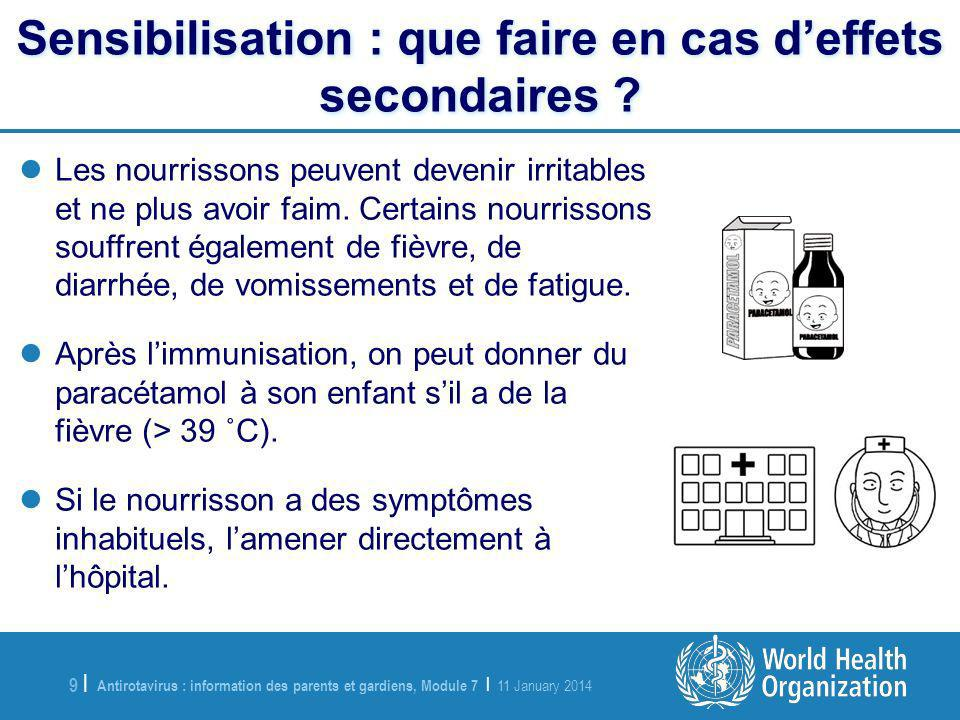 Antirotavirus : information des parents et gardiens, Module 7 | 11 January 2014 9 |9 | Sensibilisation : que faire en cas deffets secondaires .