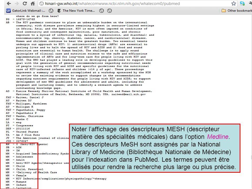 Noter laffichage des descripteurs MESH (descripteur matière des spécialités médicales) dans loption Medline. Ces descripteurs MeSH sont assignés par l
