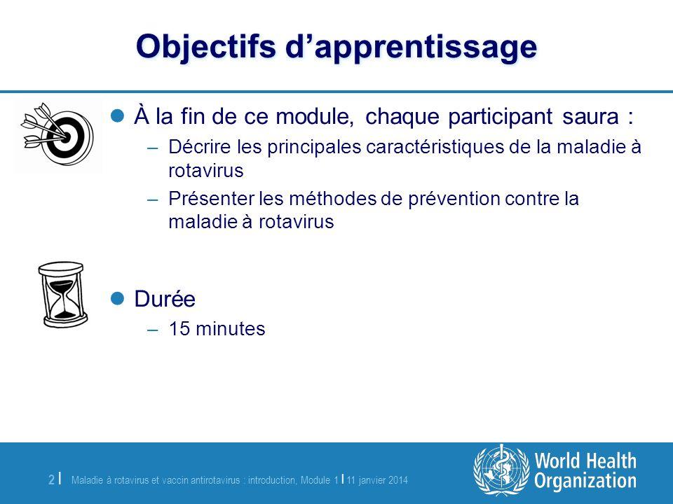 Maladie à rotavirus et vaccin antirotavirus : introduction, Module 1 | 11 janvier 2014 2 |2 | Objectifs dapprentissage À la fin de ce module, chaque p