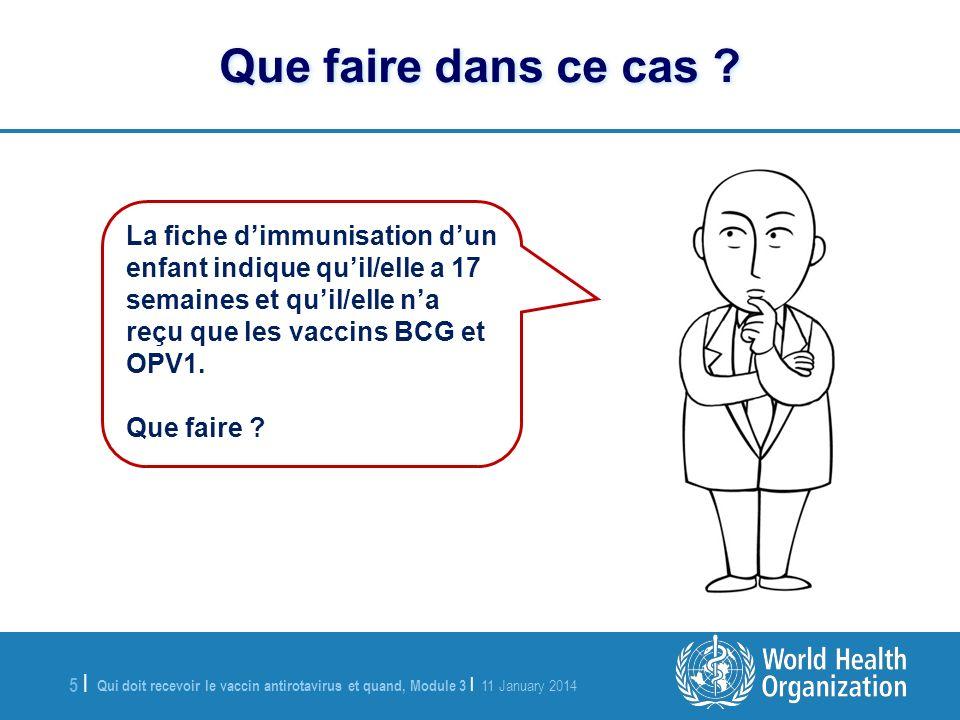 Qui doit recevoir le vaccin antirotavirus et quand, Module 3 | 11 January 2014 5 |5 | La fiche dimmunisation dun enfant indique quil/elle a 17 semaines et quil/elle na reçu que les vaccins BCG et OPV1.