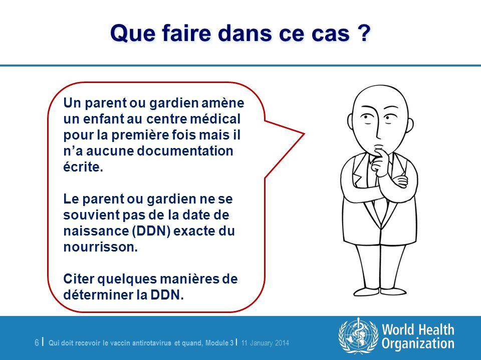 Qui doit recevoir le vaccin antirotavirus et quand, Module 3 | 11 January 2014 6 |6 | Que faire dans ce cas .