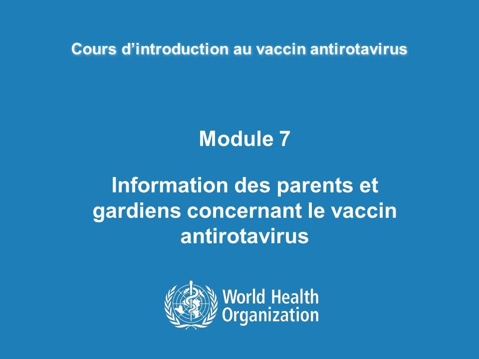 Cours dintroduction au vaccin antirotavirus Module 7 Information des parents et gardiens concernant le vaccin antirotavirus