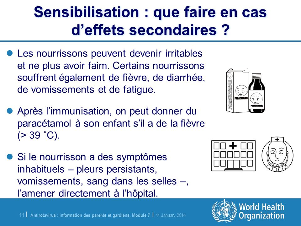 Antirotavirus : information des parents et gardiens, Module 7 | 11 January 2014 11 | Sensibilisation : que faire en cas deffets secondaires .