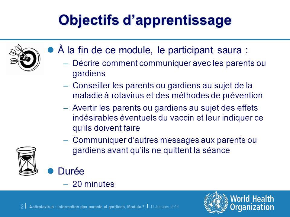 Antirotavirus : information des parents et gardiens, Module 7 | 11 January 2014 2 |2 | Objectifs dapprentissage À la fin de ce module, le participant