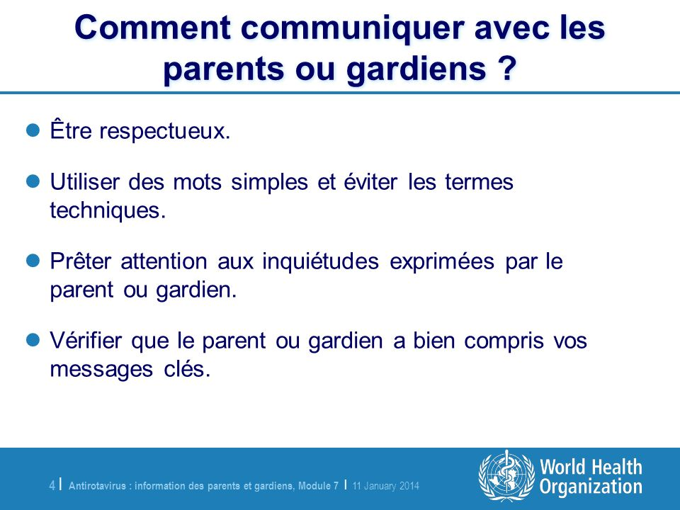 Antirotavirus : information des parents et gardiens, Module 7 | 11 January 2014 4 |4 | Comment communiquer avec les parents ou gardiens .