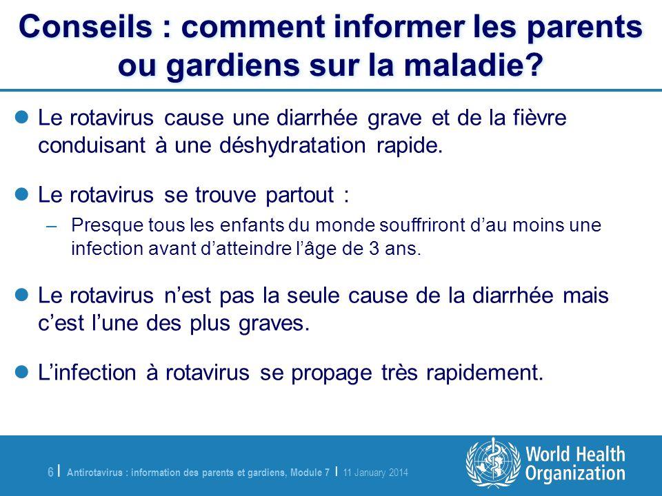 Antirotavirus : information des parents et gardiens, Module 7 | 11 January 2014 6 |6 | Conseils : comment informer les parents ou gardiens sur la mala