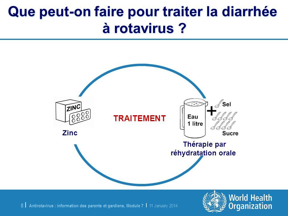Antirotavirus : information des parents et gardiens, Module 7 | 11 January 2014 8 |8 | Que peut-on faire pour traiter la diarrhée à rotavirus ? Que pe