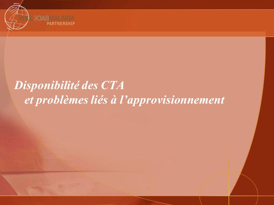 Rappel sur les CTA (suite) +Fort engagement de tous les partenaires +Augmentation de la production des fabricants +Échanges d expériences +Renforcement des capacités au niveau mondial