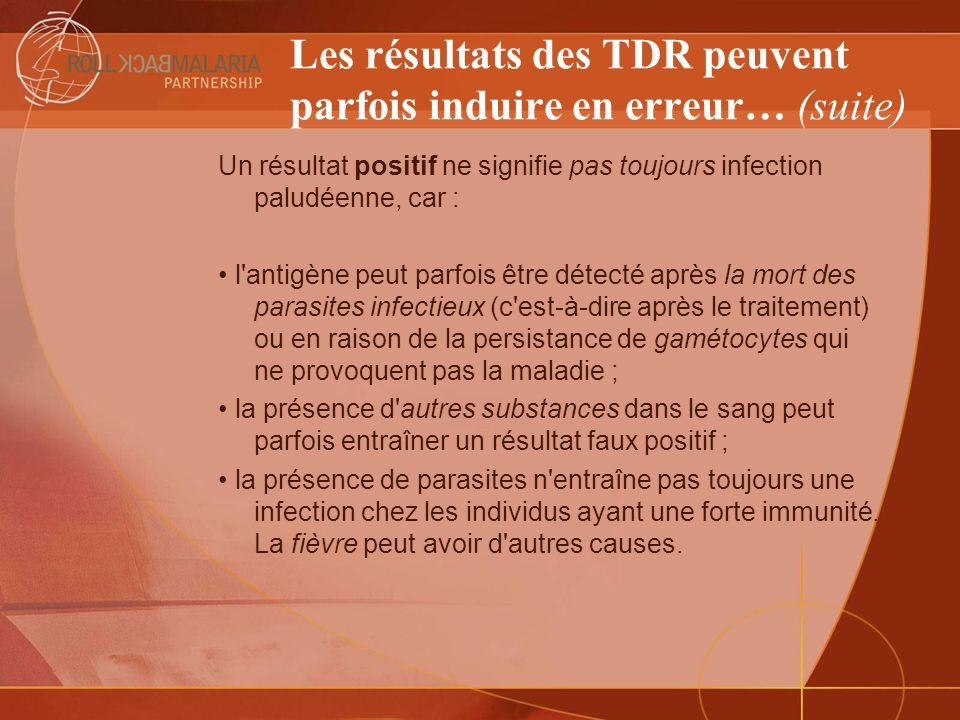 Les résultats des TDR peuvent parfois induire en erreur… (suite) Un résultat positif ne signifie pas toujours infection paludéenne, car : l'antigène p