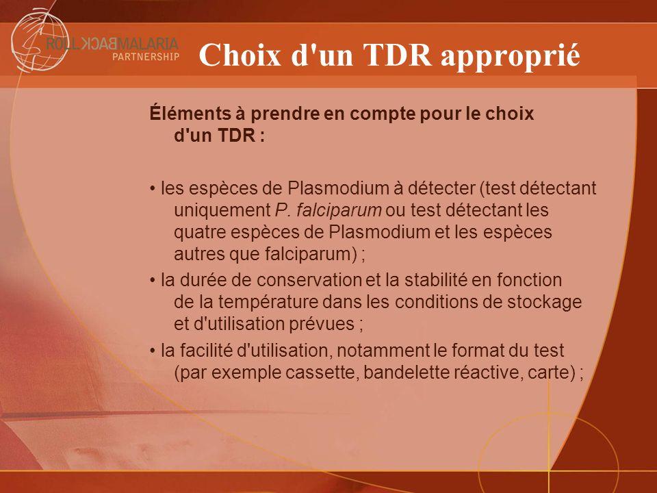 Choix d'un TDR approprié Éléments à prendre en compte pour le choix d'un TDR : les espèces de Plasmodium à détecter (test détectant uniquement P. falc