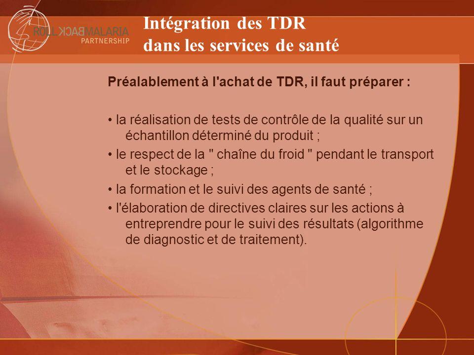 Intégration des TDR dans les services de santé Préalablement à l'achat de TDR, il faut préparer : la réalisation de tests de contrôle de la qualité su