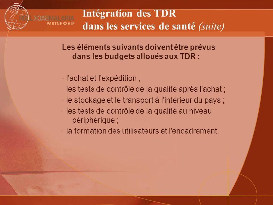 Intégration des TDR dans les services de santé (suite) Les éléments suivants doivent être prévus dans les budgets alloués aux TDR : · l'achat et l'exp