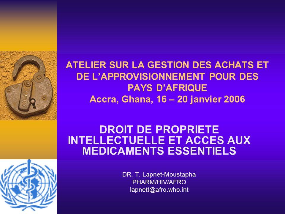 ATELIER SUR LA GESTION DES ACHATS ET DE LAPPROVISIONNEMENT POUR DES PAYS DAFRIQUE Accra, Ghana, 16 – 20 janvier 2006 DROIT DE PROPRIETE INTELLECTUELLE
