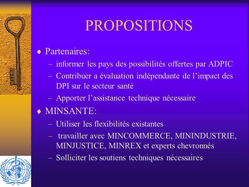 PROPOSITIONS Partenaires: –informer les pays des possibilités offertes par ADPIC –Contribuer a évaluation indépendante de limpact des DPI sur le secte