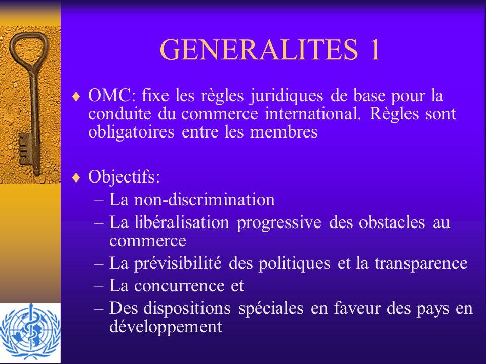 GENERALITES 1 OMC: fixe les règles juridiques de base pour la conduite du commerce international. Règles sont obligatoires entre les membres Objectifs