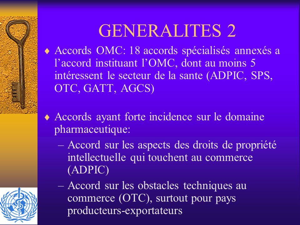 GENERALITES 2 Accords OMC: 18 accords spécialisés annexés a laccord instituant lOMC, dont au moins 5 intéressent le secteur de la sante (ADPIC, SPS, O