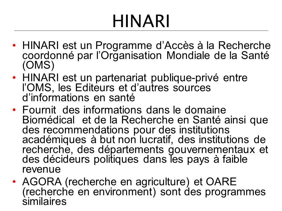 HINARI HINARI est un Programme dAccès à la Recherche coordonné par lOrganisation Mondiale de la Santé (OMS) HINARI est un partenariat publique-privé e