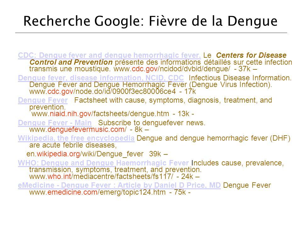Recherche Google: Fièvre de la Dengue CDC: Dengue fever and dengue hemorrhagic fever.CDC: Dengue fever and dengue hemorrhagic fever. Le Centers for Di