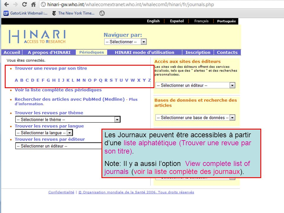 Les Journaux peuvent être accessibles à partir dune liste alphatétique (Trouver une revue par son titre). Note: Il y a aussi loption View complete lis