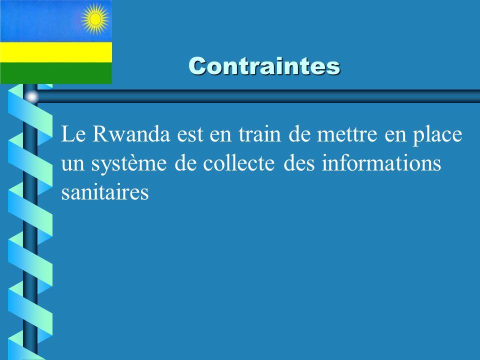 Contraintes Le Rwanda est en train de mettre en place un système de collecte des informations sanitaires