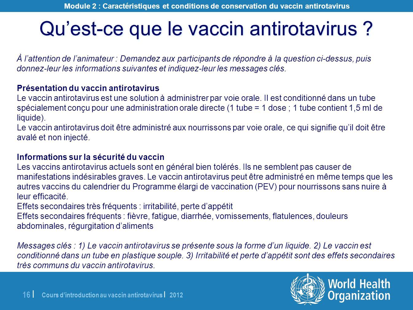 Cours dintroduction au vaccin antirotavirus | 2012 16 | Quest-ce que le vaccin antirotavirus ? À lattention de lanimateur : Demandez aux participants