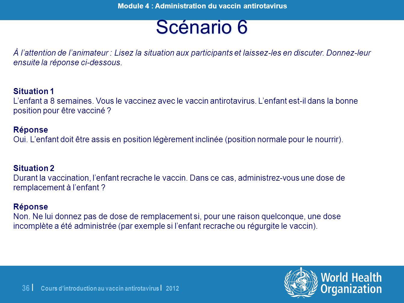 Cours dintroduction au vaccin antirotavirus | 2012 36 | À lattention de lanimateur : Lisez la situation aux participants et laissez-les en discuter. D