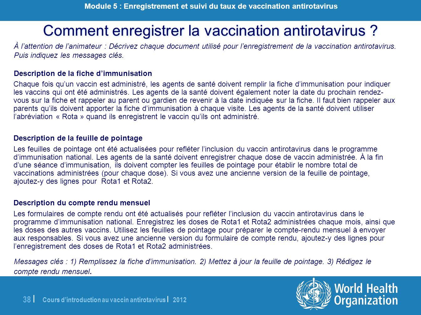 Cours dintroduction au vaccin antirotavirus | 2012 38 | Comment enregistrer la vaccination antirotavirus ? À lattention de lanimateur : Décrivez chaqu
