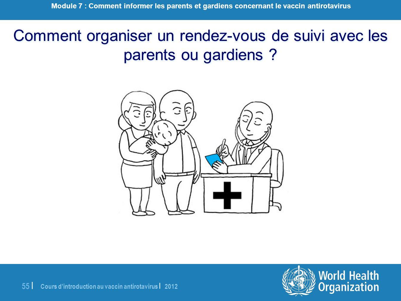 Cours dintroduction au vaccin antirotavirus | 2012 55 | Comment organiser un rendez-vous de suivi avec les parents ou gardiens ? Module 7 : Comment in