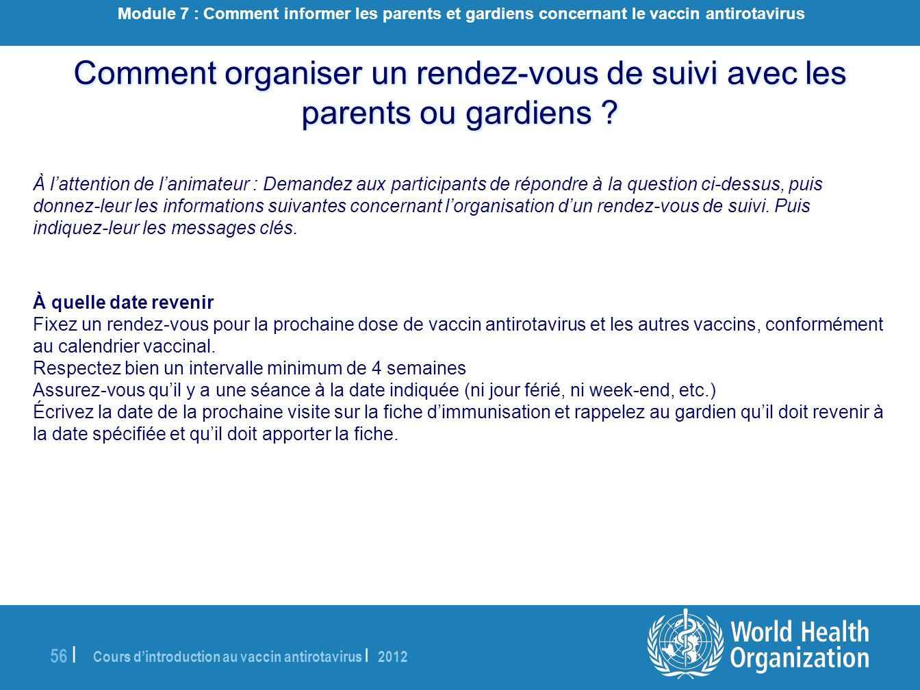 Cours dintroduction au vaccin antirotavirus | 2012 56 | À lattention de lanimateur : Demandez aux participants de répondre à la question ci-dessus, pu