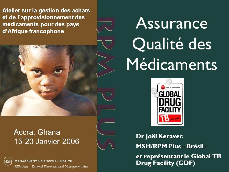 Assurance Qualité des Médicaments Dr Joël Keravec MSH/RPM Plus - Brésil – et représentant le Global TB Drug Facility (GDF) Atelier sur la gestion des