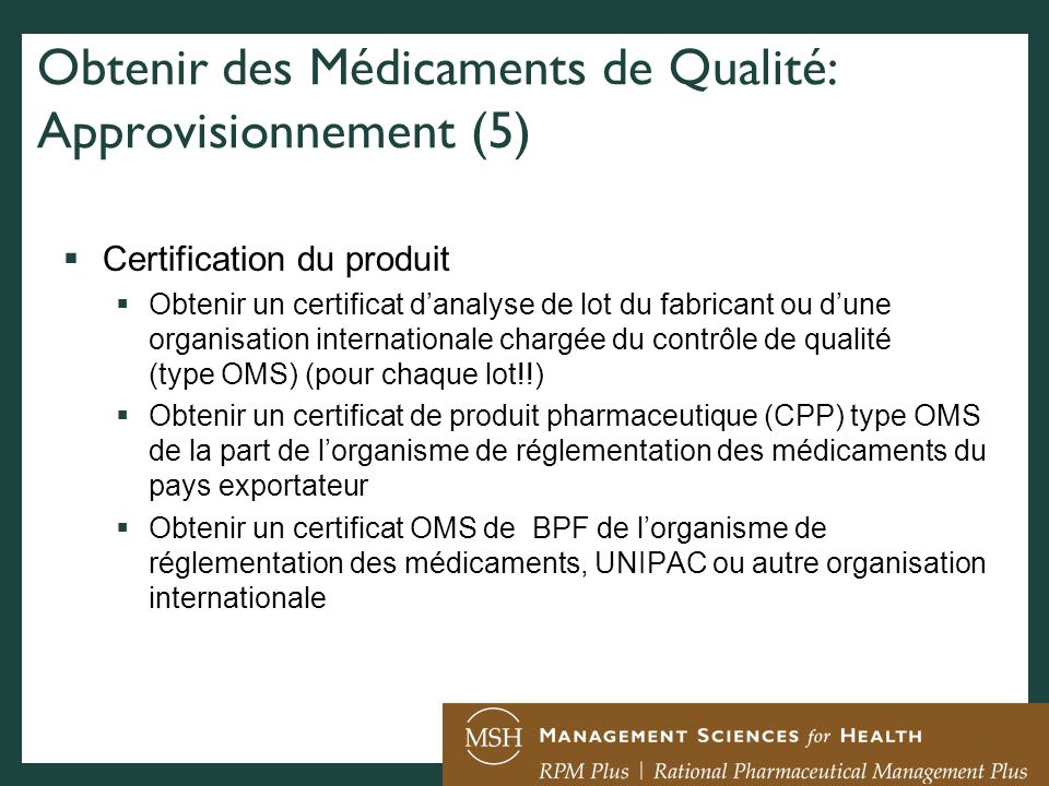 Obtenir des Médicaments de Qualité: Approvisionnement (5) Certification du produit Obtenir un certificat danalyse de lot du fabricant ou dune organisa